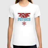 physics T-shirts featuring Everything happens for a reason and that reason is usually physics Funny Geek Nerd by jekonu