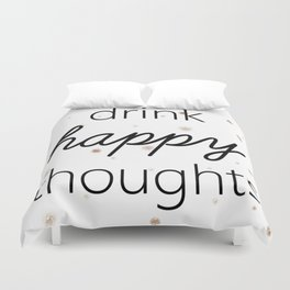 Drink Happy Thoughts Duvet Cover