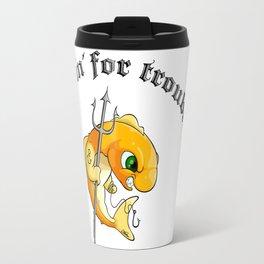 Fishin' for trouble Travel Mug
