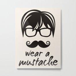 Wear a mustache Metal Print