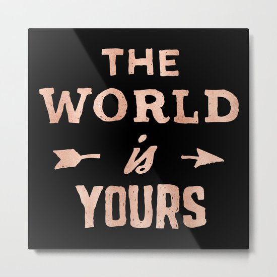THE WORLD IS YOURS Rose Gold Pink on Black Metal Print