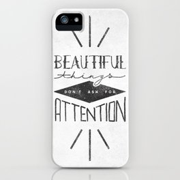 Beautiful Things Don't Ask For Attention iPhone Case