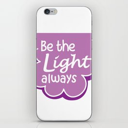 Be the Light Always iPhone Skin
