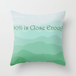 90% is Close Enough Throw Pillow