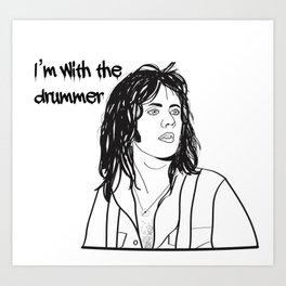 I'm with the drummer Art Print
