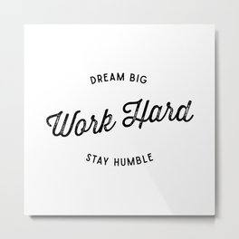 Dream Big. Work Hard. Stay Humble. Metal Print