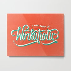 I'm Not a Workaholic Metal Print