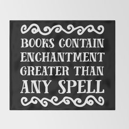 Books Contain Enchantment Greater Than Any Spell (Black BG) Throw Blanket