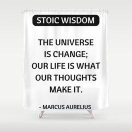 Stoic Quotes - Marcus Aurelius - Philosophy - The Universe is Change Shower Curtain