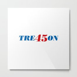 Treason 45 (Version 2) Metal Print
