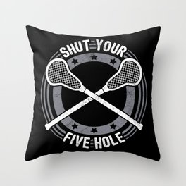 Shut Your Five Hole - Funny Lacrosse Quotes Gift Throw Pillow