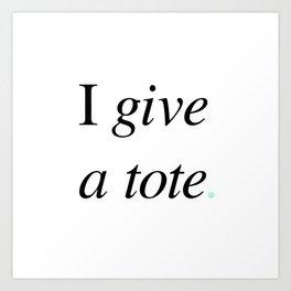 I Give a Tote Art Print
