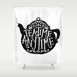 TEA TIME. ANY TIME. Shower Curtain