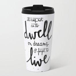 Dwell on dreams Travel Mug