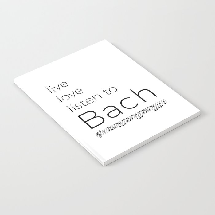 Live, love, listen to Bach Notebook