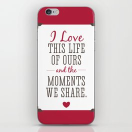 Loving Our Life Together iPhone Skin