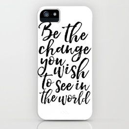 printable art, be the change you wish to see in the world,inspirational quote,typography art iPhone Case