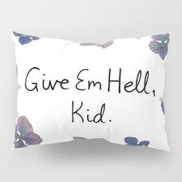 Give Em Hell, Kid Pillow Sham