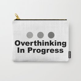 Dot Dot Dot Overthinking In Progress Sayings Sarcasm Humor Quotes Carry-All Pouch
