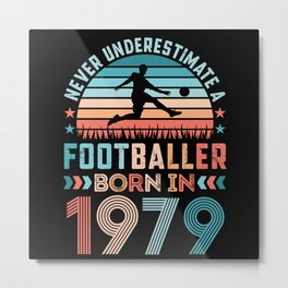 Footballer born 1979 Football 50th Birthday Gift Metal Print
