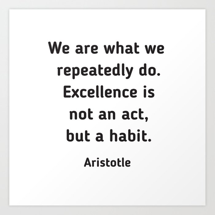 Excellence is a habit - Aristotle Quote Art Print by myrainbowlove