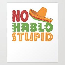 No Hablo Stupid Art Print