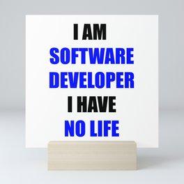 I am software developer. I have no life Mini Art Print