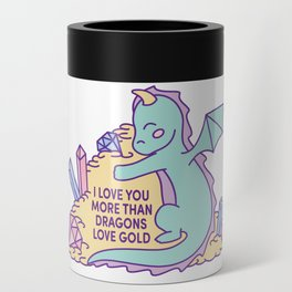 I love you more than dragons love gold Can Cooler