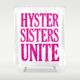 Hystersisters Unite Shower Curtain