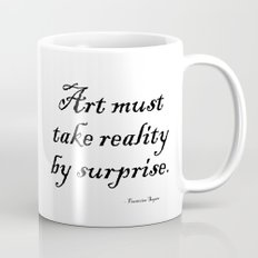 Art must take reality by surprise. – Francoise Sagan Mug