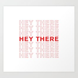 Hey There take-out inspired print Art Print