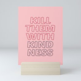 Kill them with kindness quote pink Mini Art Print