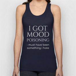 I got mood poisoning must have been something i hate tshirt Unisex Tank Top