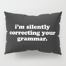 Silently Correcting Your Grammar Funny Quote Pillow Sham