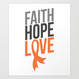 Faith Hope Love | Leukemia And Kidney Cancer Awareness Art Print
