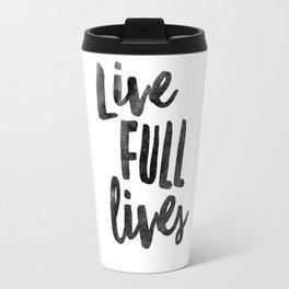 Live Full Lives Travel Mug