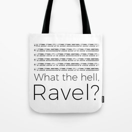 What the hell, Ravel? Tote Bag