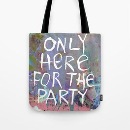 Only Here for the Party Tote Bag