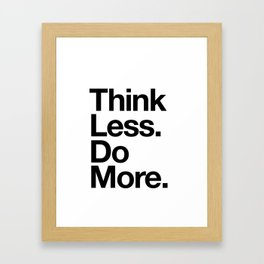 Think Less Do More inspirational wall art black and white typography poster design home decor Framed Art Print
