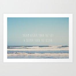 dream higher than the sky & deeper than the ocean ... Art Print