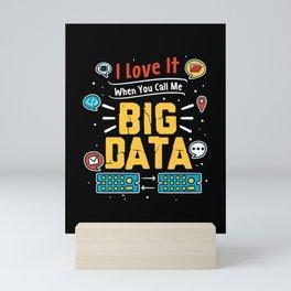 I Love It When You Call Me Big Data For Data Analysts Mini Art Print