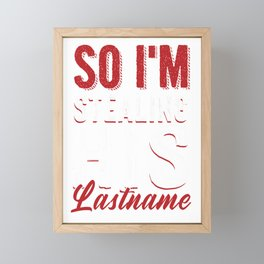 Matching Girlfriend Fiance Engagement Party I'm Stealing His Lastname Framed Mini Art Print