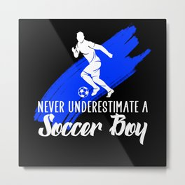 never underestimate a soccer boy Metal Print