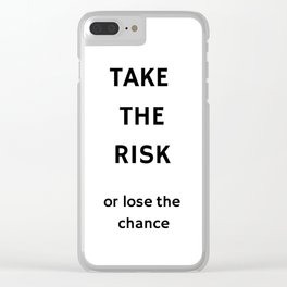 TAKE THE RISK - OR LOSE THE CHANCE Clear iPhone Case