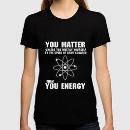 You Matter Unless You Multiply T-shirt