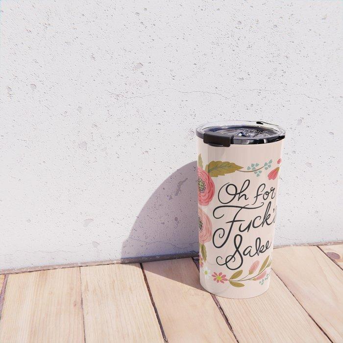 Pretty Swe*ry: Oh For F's Sake Travel Mug