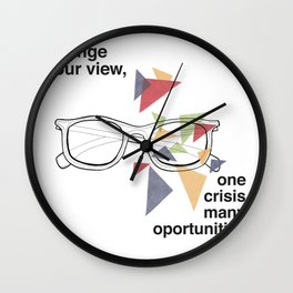 Change your view, one crisis many oportunities Wall Clock