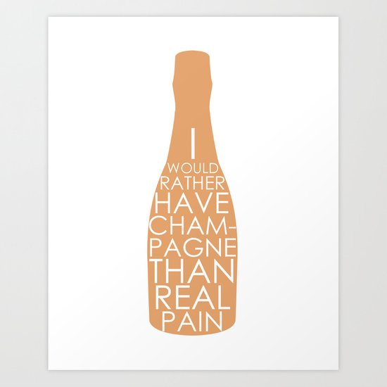 Champagne Than Real Pain Art Print