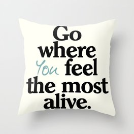 Go where you feel the most alive, motivational quote, be free, wanderlust, leave your comfort zone Throw Pillow