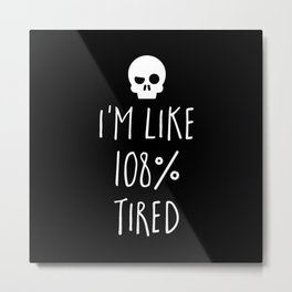 108% Tired Funny Quote Metal Print